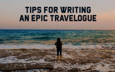 Tips for Writing an Epic Travelogue
