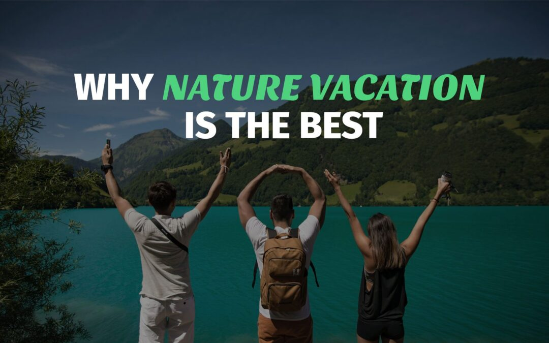 5 Reasons Why Nature Vacation is the Best