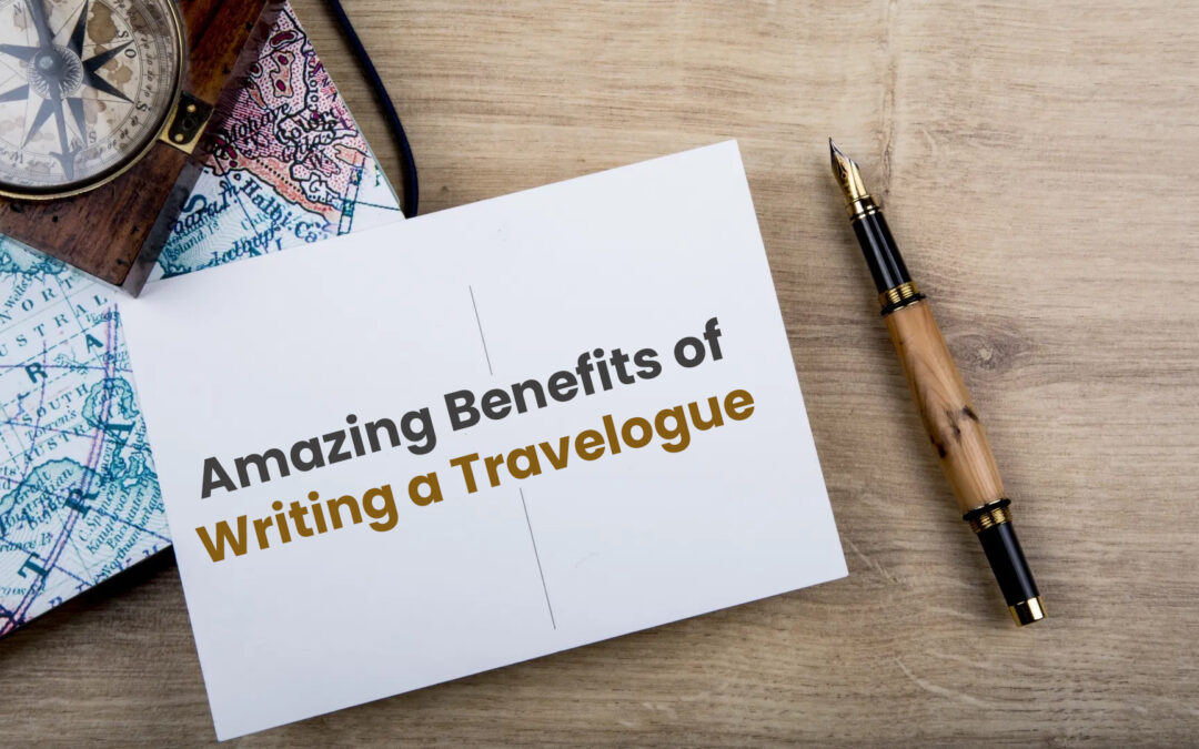 Amazing Benefits of Writing a Travelogue