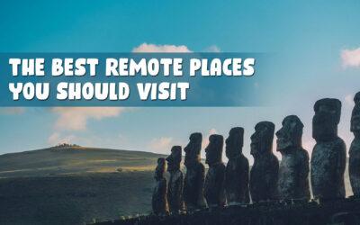 The Best Remote Places You Should Visit