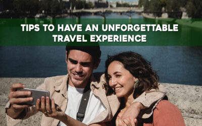 Tips to Have an Unforgettable Travel Experience